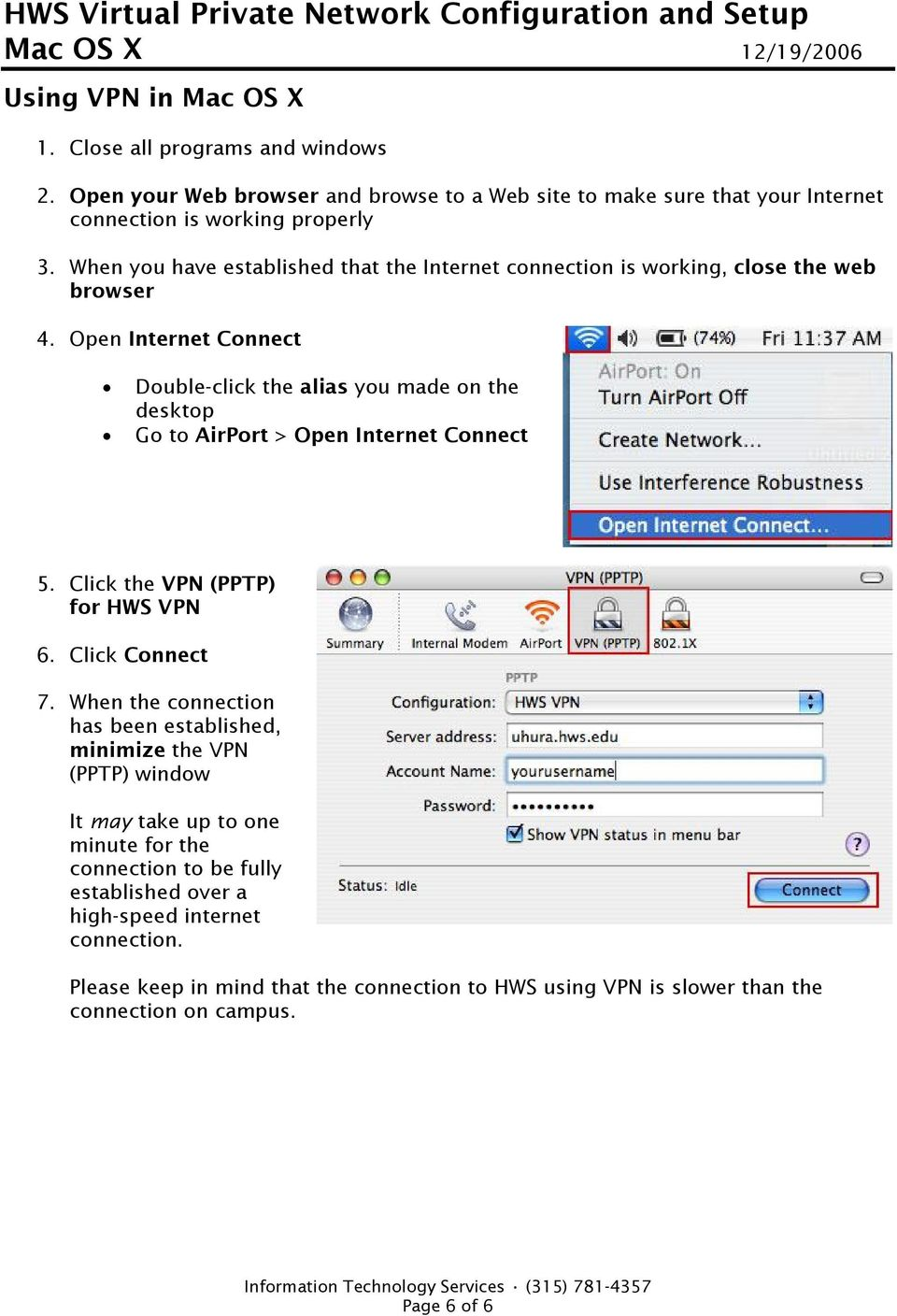 Open Internet Connect Double-click the alias you made on the desktop Go to AirPort > Open Internet Connect 5. Click the VPN (PPTP) for HWS VPN 6. Click Connect 7.