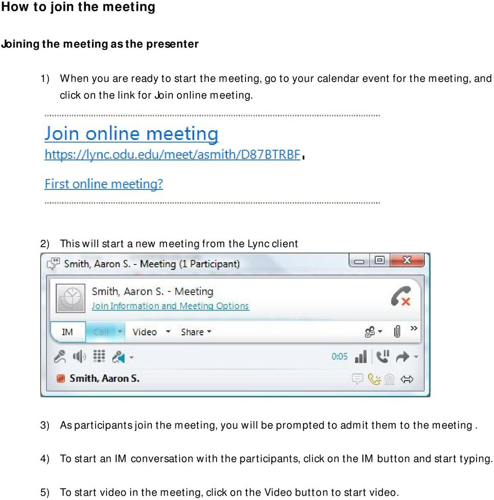 2) This will start a new meeting from the Lync client 3) As participants join the meeting, you will be prompted to admit them