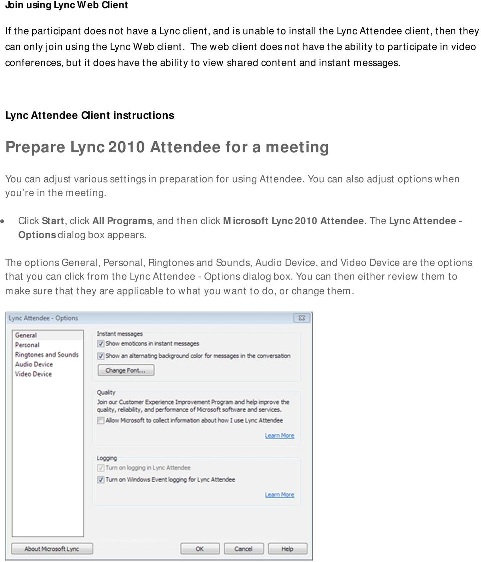 Lync Attendee Client instructions Prepare Lync 2010 Attendee for a meeting You can adjust various settings in preparation for using Attendee. You can also adjust options when you re in the meeting.