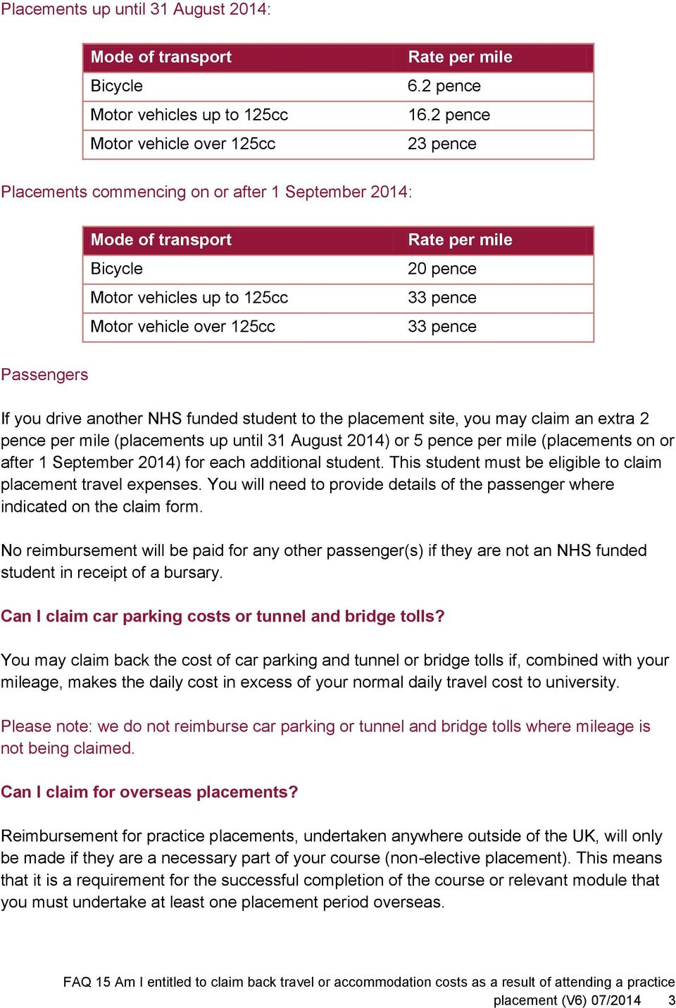 If you drive another NHS funded student to the placement site, you may claim an extra 2 pence per mile (placements up until 31 August 2014) or 5 pence per mile (placements on or after 1 September