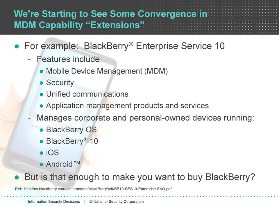 services - Manages corporate and personal-owned devices running: BlackBerry OS BlackBerry 10 ios Android But is that