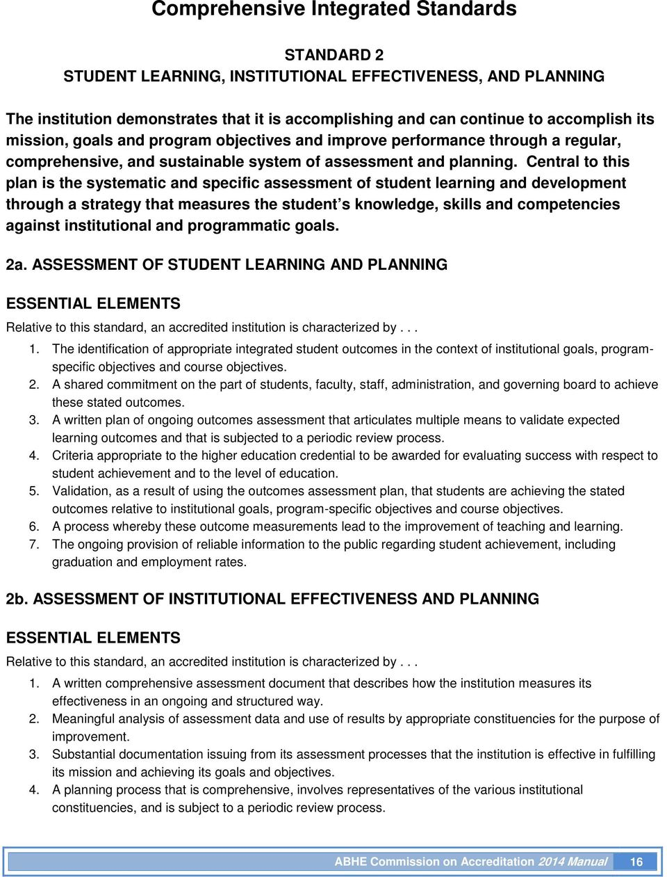 Central to this plan is the systematic and specific assessment of student learning and development through a strategy that measures the student s knowledge, skills and competencies against