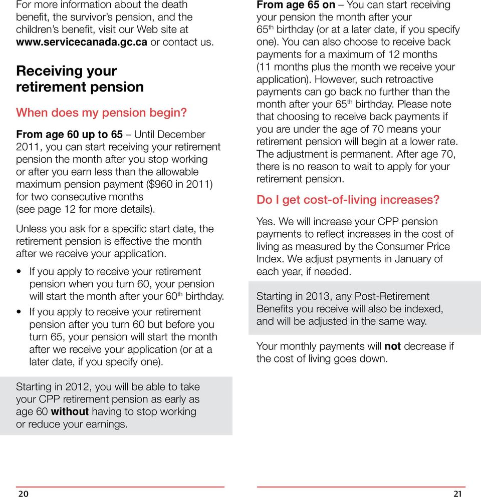 From age 60 up to 65 Until December 2011, you can start receiving your retirement pension the month after you stop working or after you earn less than the allowable maximum pension payment ($960 in