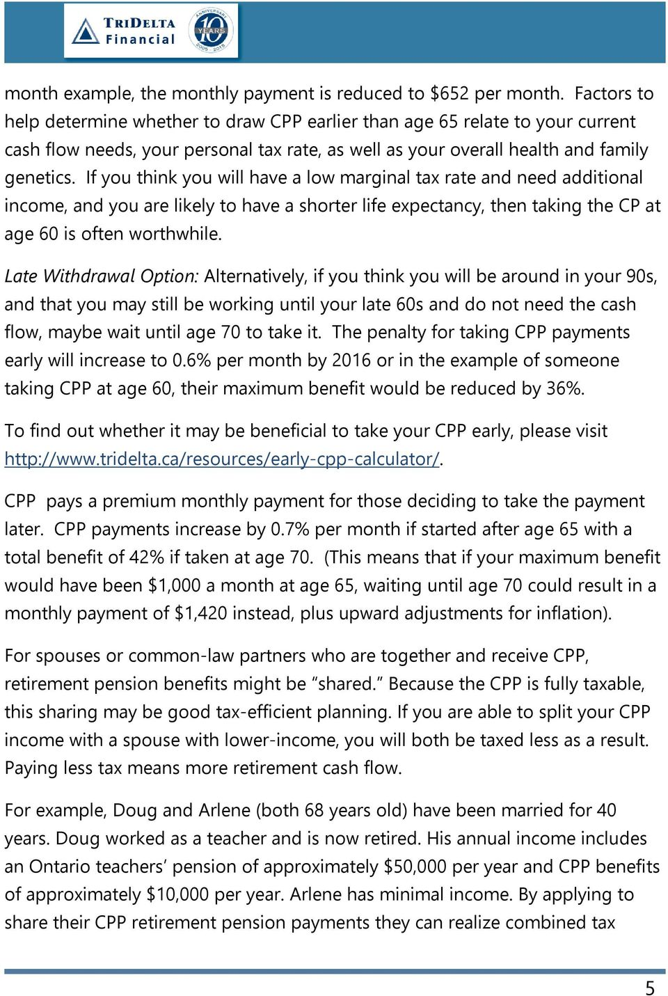 If you think you will have a low marginal tax rate and need additional income, and you are likely to have a shorter life expectancy, then taking the CP at age 60 is often worthwhile.