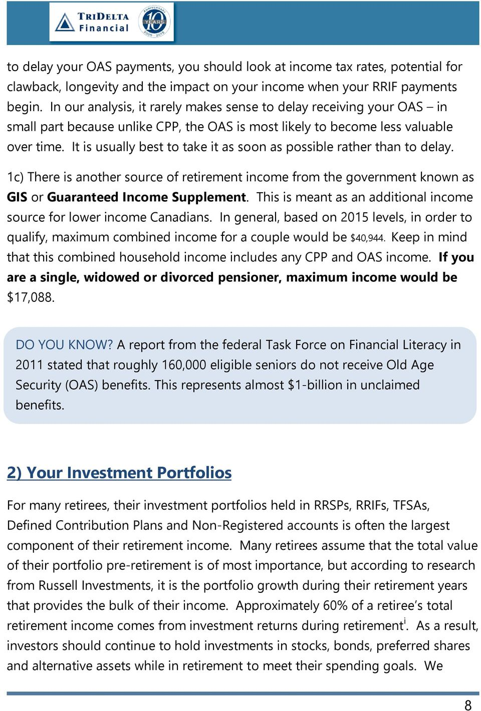 It is usually best to take it as soon as possible rather than to delay. 1c) There is another source of retirement income from the government known as GIS or Guaranteed Income Supplement.