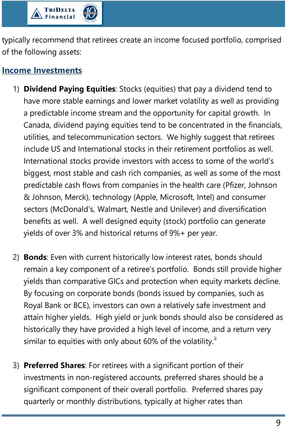 In Canada, dividend paying equities tend to be concentrated in the financials, utilities, and telecommunication sectors.