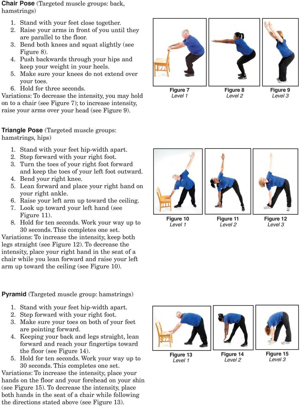 Hold for three seconds. Variations: To decrease the intensity, you may hold on to a chair (see Figure 7); to increase inten sity, raise your arms over your head (see Figure 9).