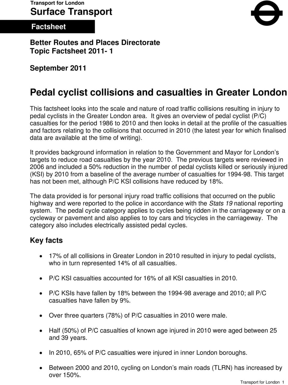 It gives an overview of pedal cyclist (P/C) casualties for the period 1986 to 21 and then looks in detail at the profile of the casualties and factors relating to the collisions that occurred in 21
