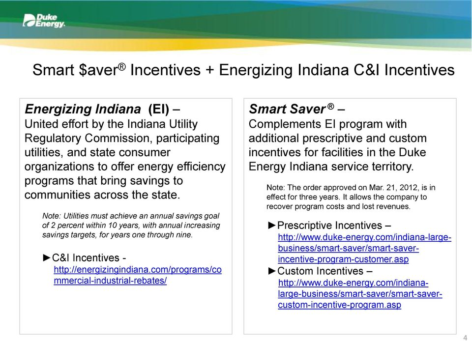 Note: Utilities must achieve an annual savings goal of 2 percent within 10 years, with annual increasing savings targets, for years one through nine. C&I Incentives - http://energizingindiana.