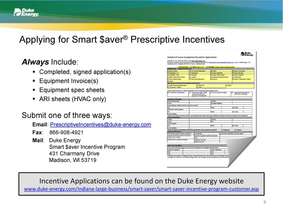 com Fax: 866-908-4921 Mail: Duke Energy Smart $aver Incentive Program 431 Charmany Drive Madison, WI 53719 Incentive