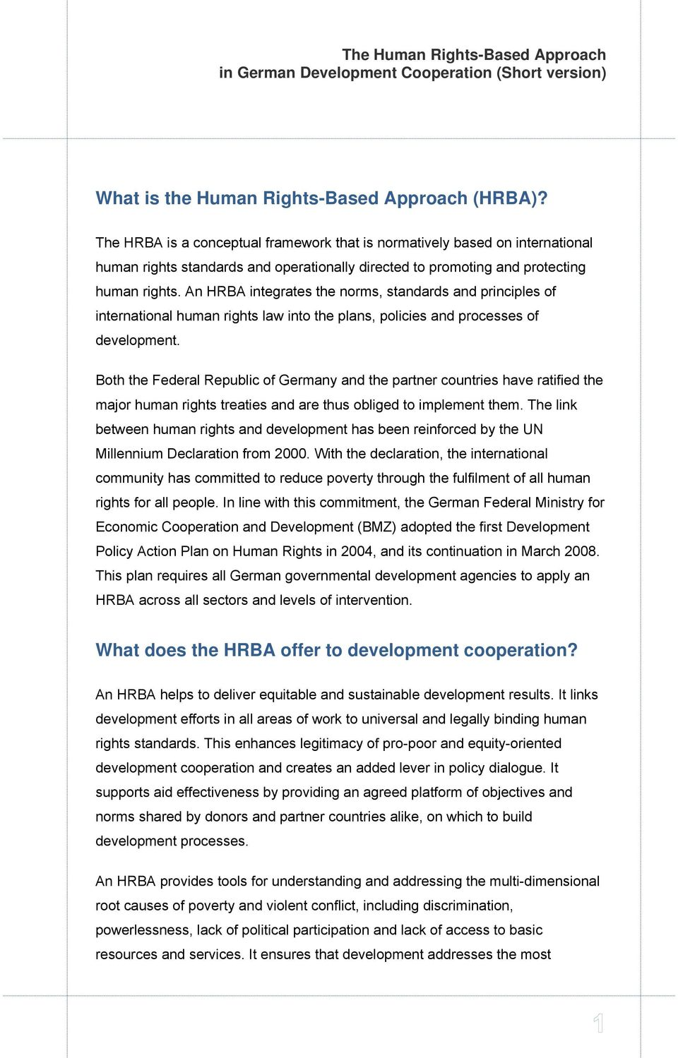 An HRBA integrates the norms, standards and principles of international human rights law into the plans, policies and processes of development.