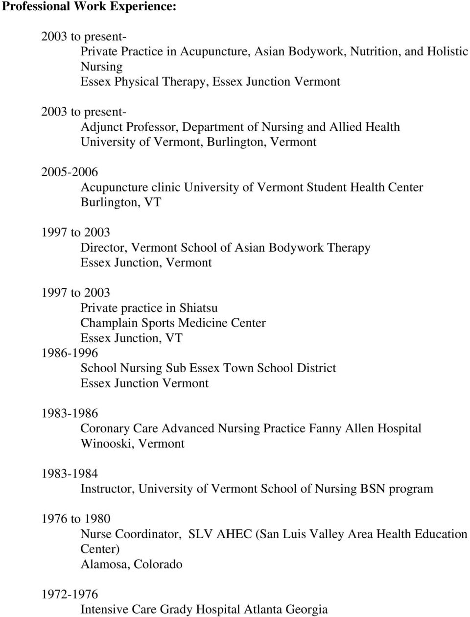 Director, Vermont School of Asian Bodywork Therapy Essex Junction, Vermont  1997 to 2003 Private