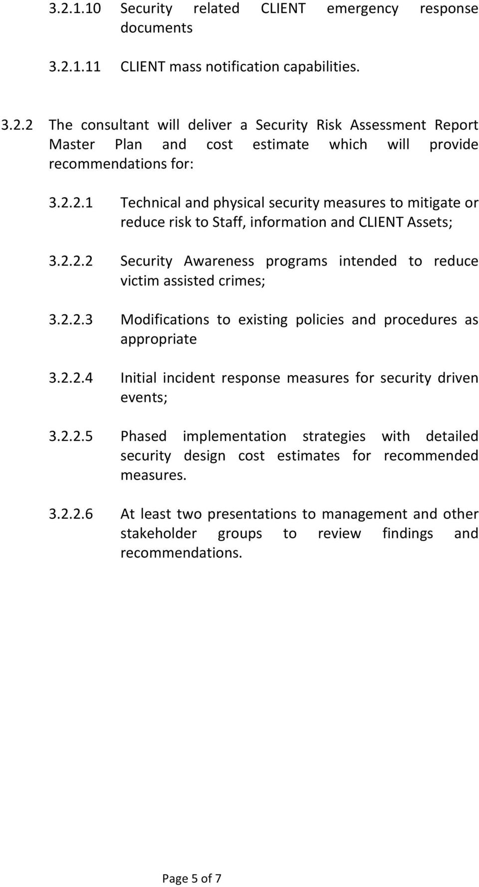 2.2.4 Initial incident response measures for security driven events; 3.2.2.5 Phased implementation strategies with detailed security design cost estimates for recommended measures. 3.2.2.6 At least two presentations to management and other stakeholder groups to review findings and recommendations.