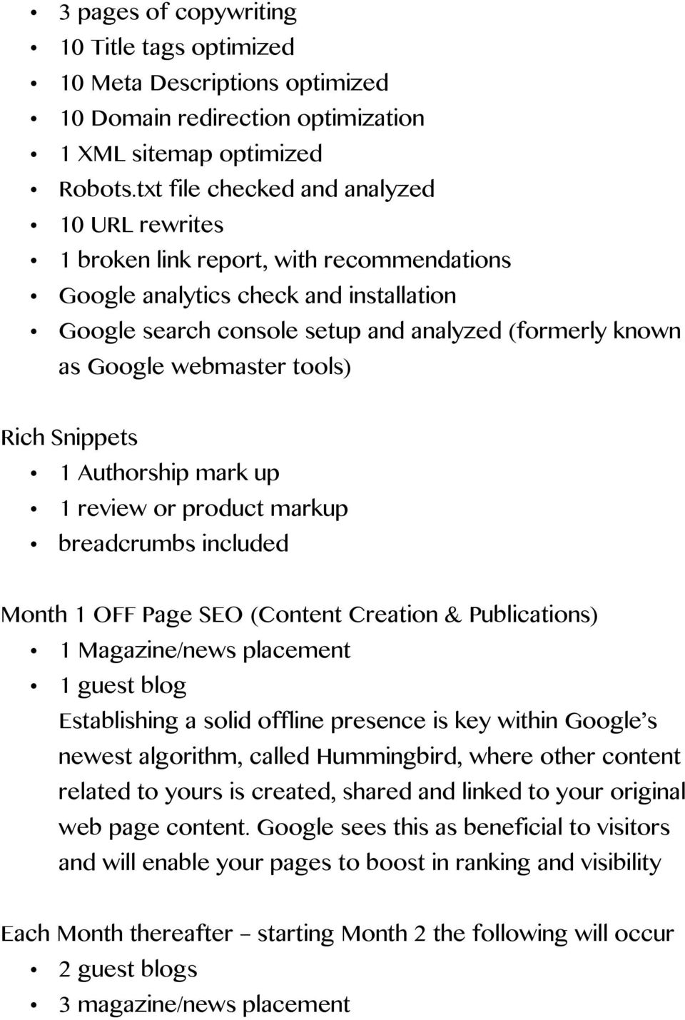 webmaster tools) Rich Snippets 1 Authorship mark up 1 review or product markup breadcrumbs included Month 1 OFF Page SEO (Content Creation & Publications) 1 Magazine/news placement 1 guest blog