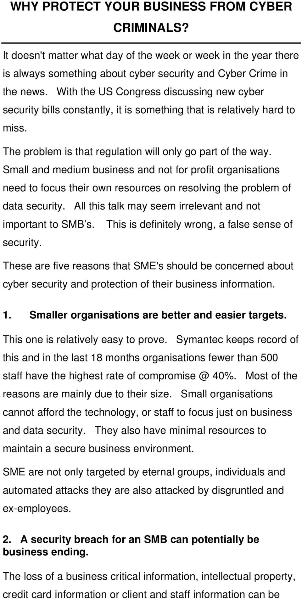 Small and medium business and not for profit organisations need to focus their own resources on resolving the problem of data security. All this talk may seem irrelevant and not important to SMB s.