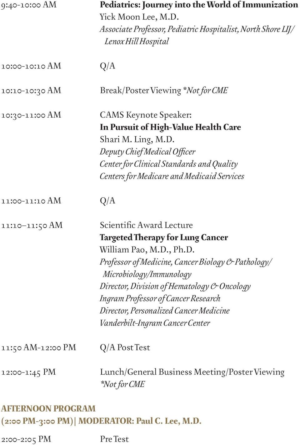 Deputy Chief Medical Officer Center for Clinical Standards and Quality Centers for Medicare and Medicaid Services 11:00-11:10 AM Q/A 11:10 11:50 AM Scientific Award Lecture Targeted Therapy for Lung