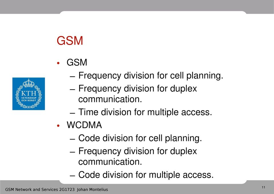 Time division for multiple access. WCDMA Code division for cell planning.