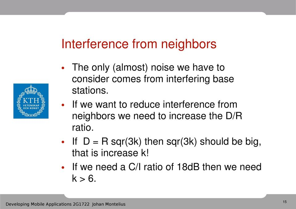 If we want to reduce interference from neighbors we need to increase the D/R ratio.