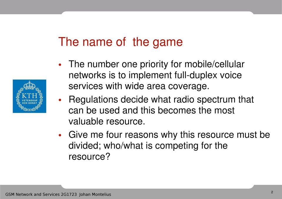 Regulations decide what radio spectrum that can be used and this becomes the most valuable