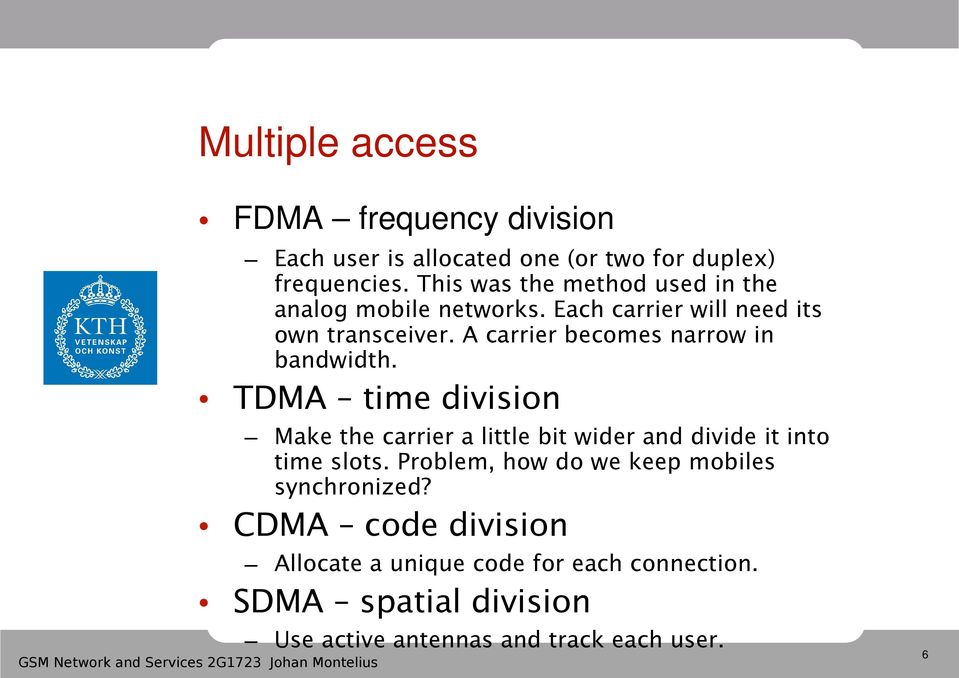 A carrier becomes narrow in bandwidth. TDMA time division Make the carrier a little bit wider and divide it into time slots.