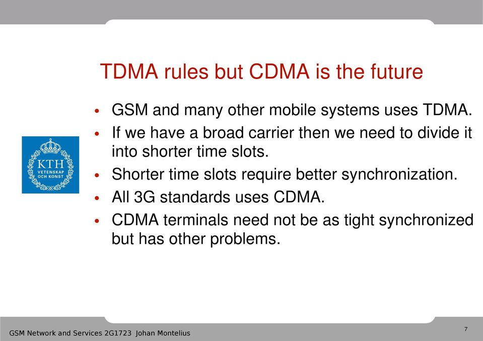 Shorter time slots require better synchronization. All 3G standards uses CDMA.
