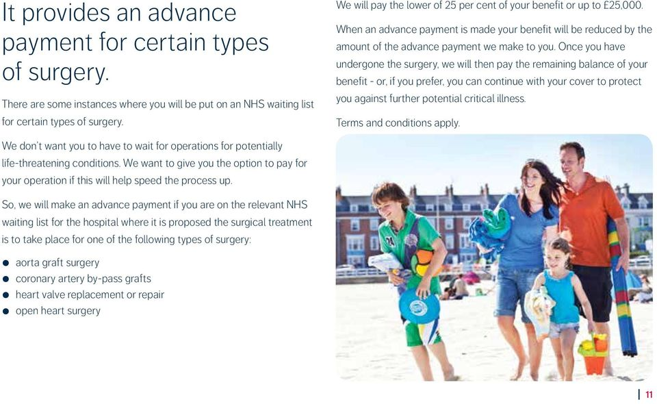 Once you have undergone the surgery, we will then pay the remaining balance of your benefit - or, if you prefer, you can continue with your cover to protect you against further potential critical