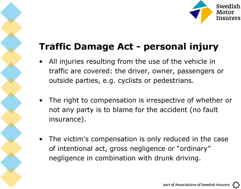 The right to compensation is irrespective of whether or not any party is to blame for the accident (no fault