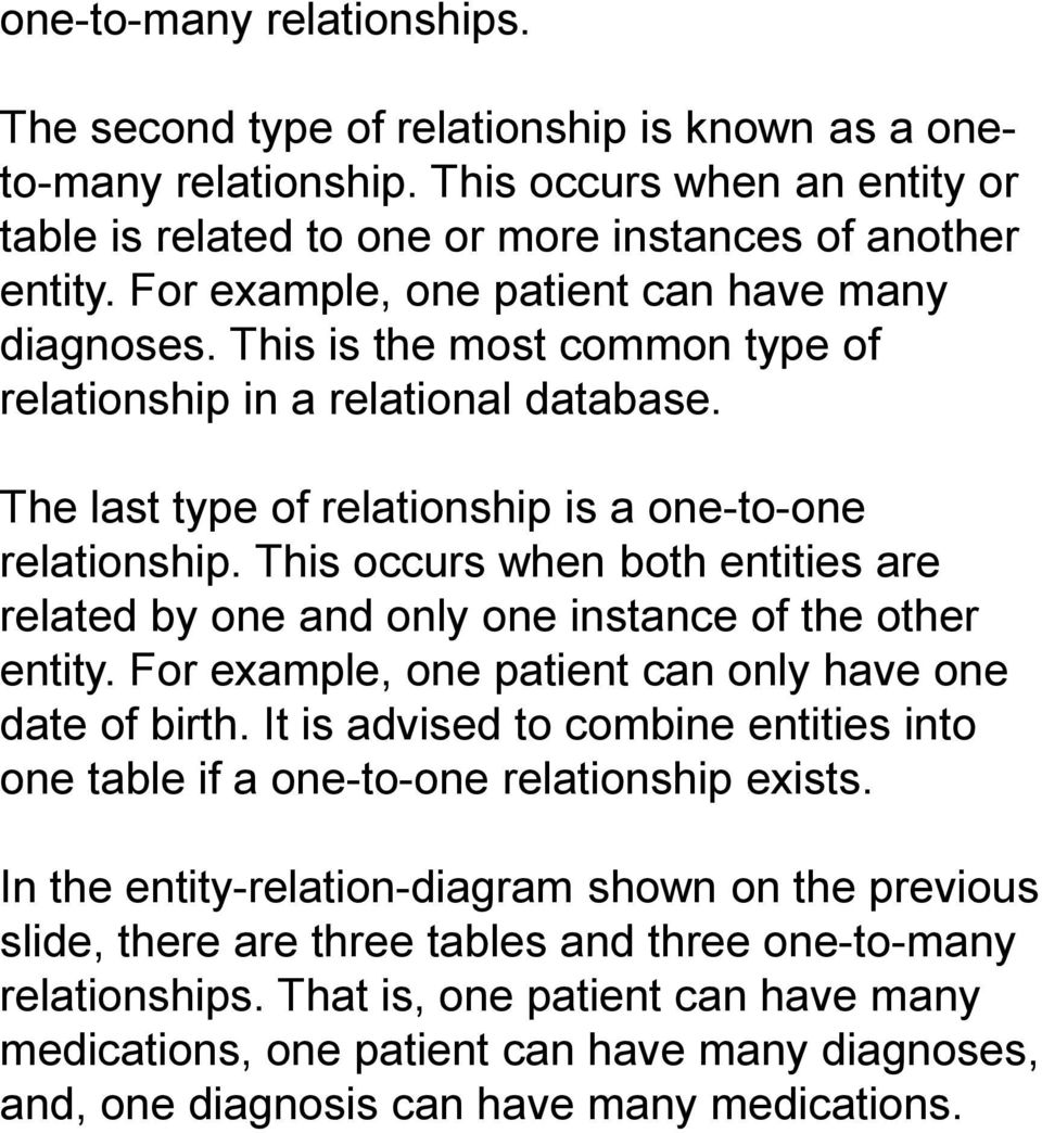 This occurs when both entities are related by one and only one instance of the other entity. For example, one patient can only have one date of birth.