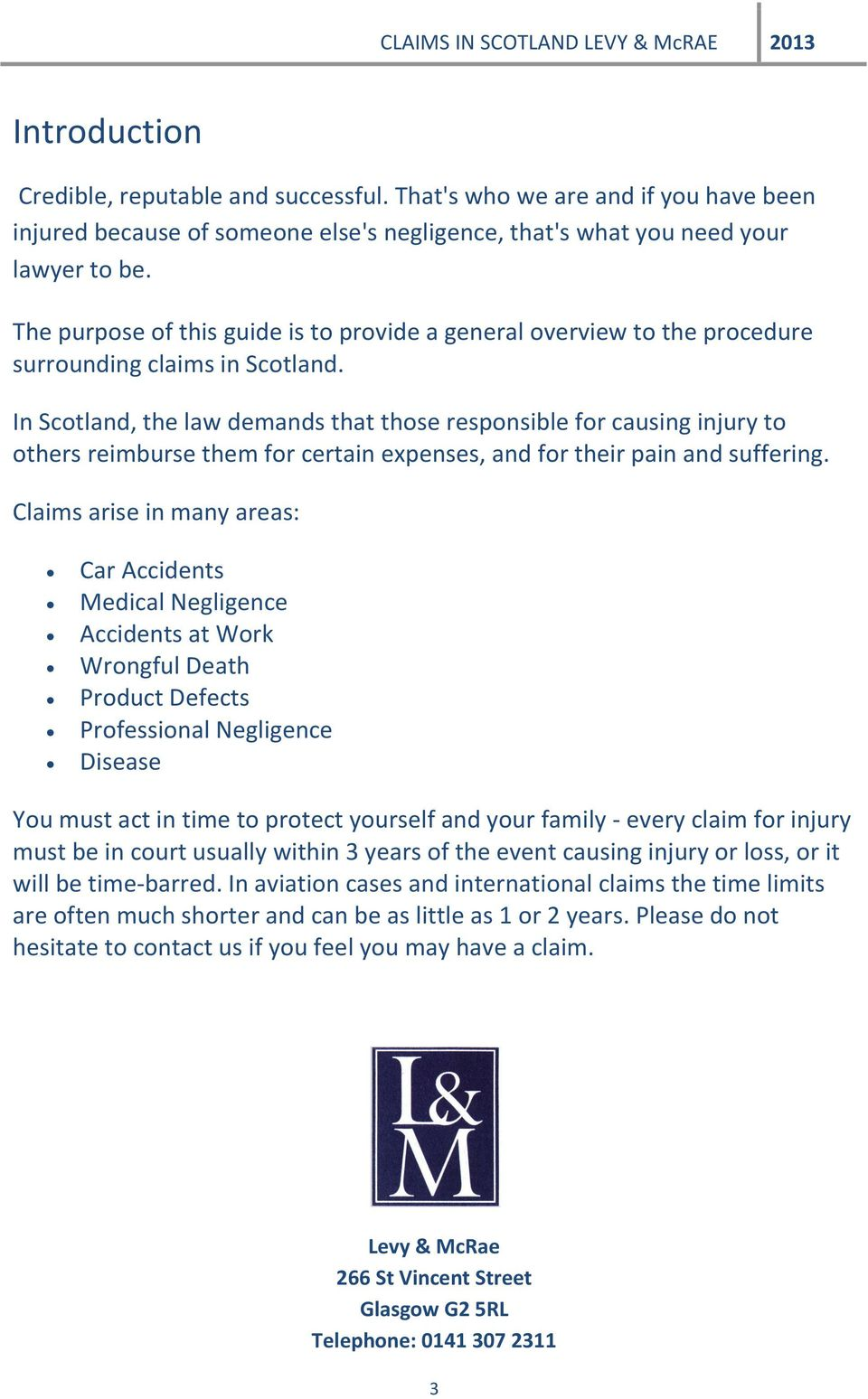 In Scotland, the law demands that those responsible for causing injury to others reimburse them for certain expenses, and for their pain and suffering.