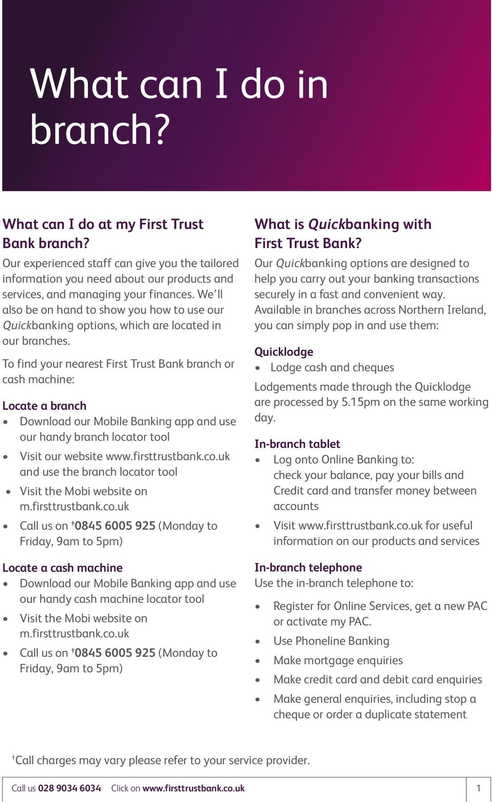 To find your nearest First Trust Bank branch or cash machine: Locate a branch Download our Mobile Banking app and use our handy branch locator tool Visit our website www.firsttrustbank.co.