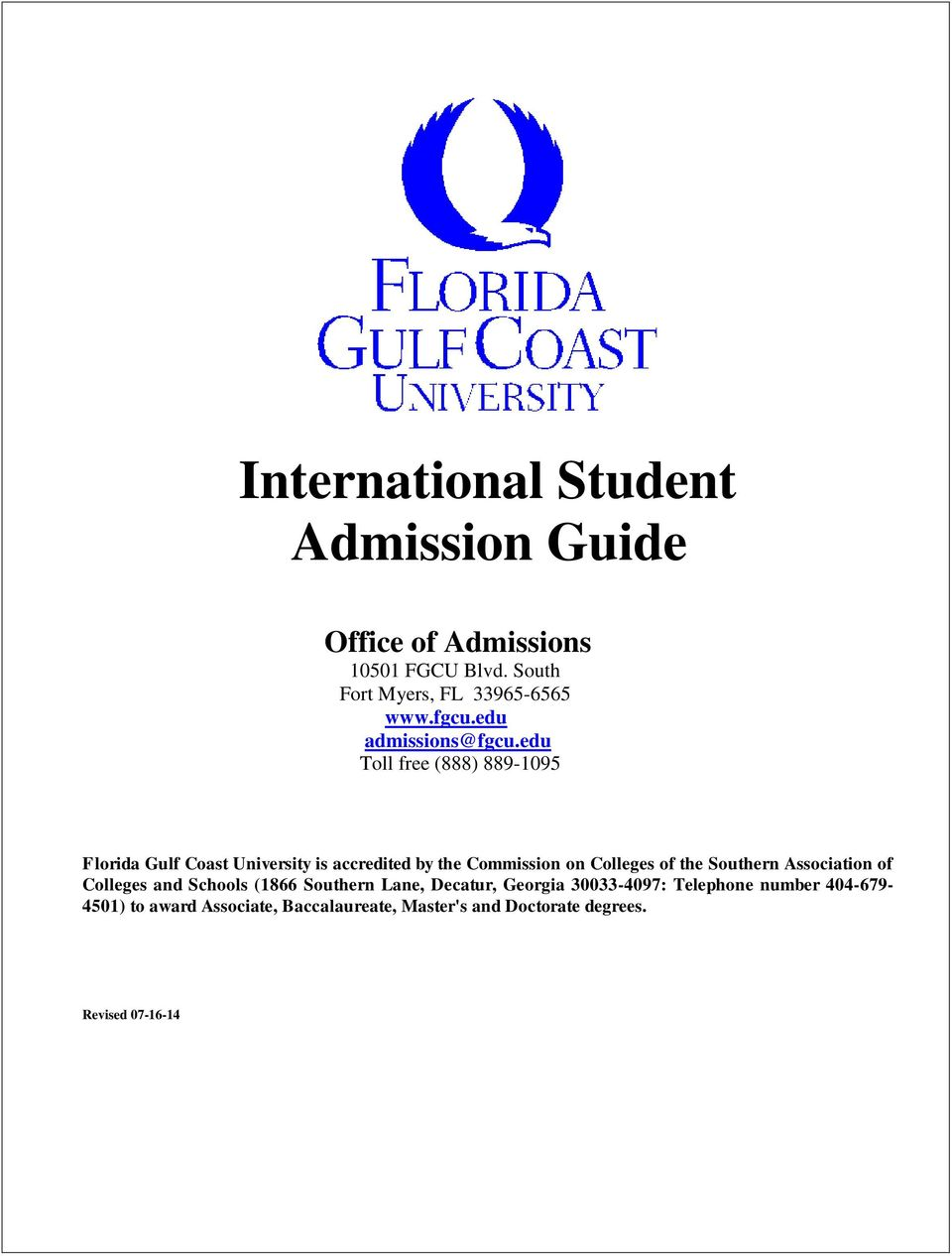 edu Toll free (888) 889-1095 Florida Gulf Coast University is accredited by the Commission on Colleges of the