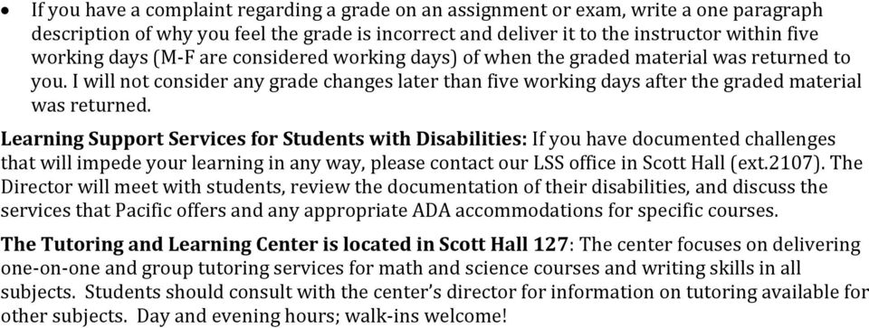 Learning Support Services for Students with Disabilities: If you have documented challenges that will impede your learning in any way, please contact our LSS office in Scott Hall (ext.2107).