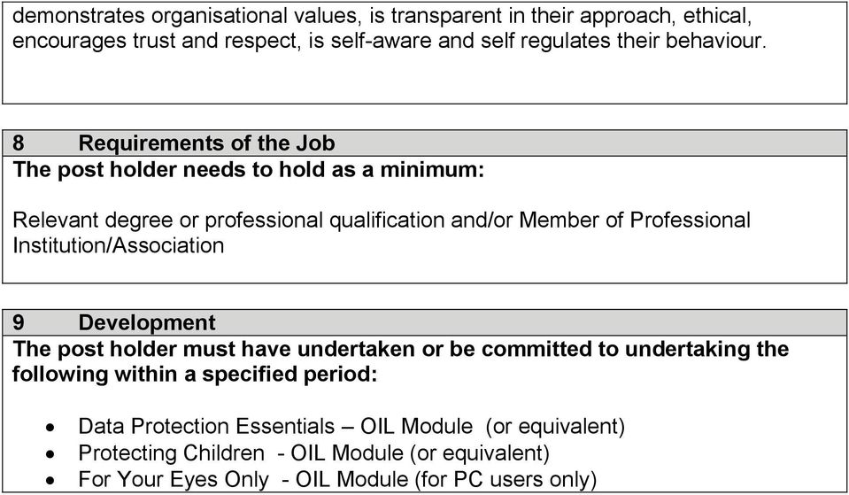 8 Requirements of the Job The post holder needs to hold as a minimum: Relevant degree or professional qualification and/or Member of Professional