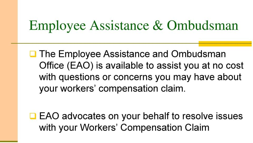 concerns you may have about your workers compensation claim.