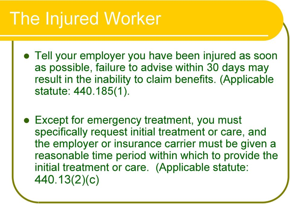 Except for emergency treatment, you must specifically request initial treatment or care, and the employer or