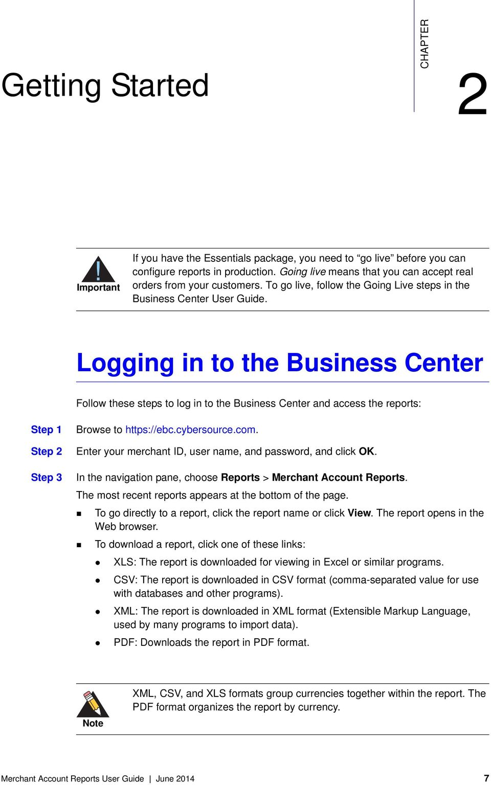 Logging in to the Business Center Follow these steps to log in to the Business Center and access the reports: Step 1 Step 2 Step 3 Browse to https://ebc.cybersource.com.