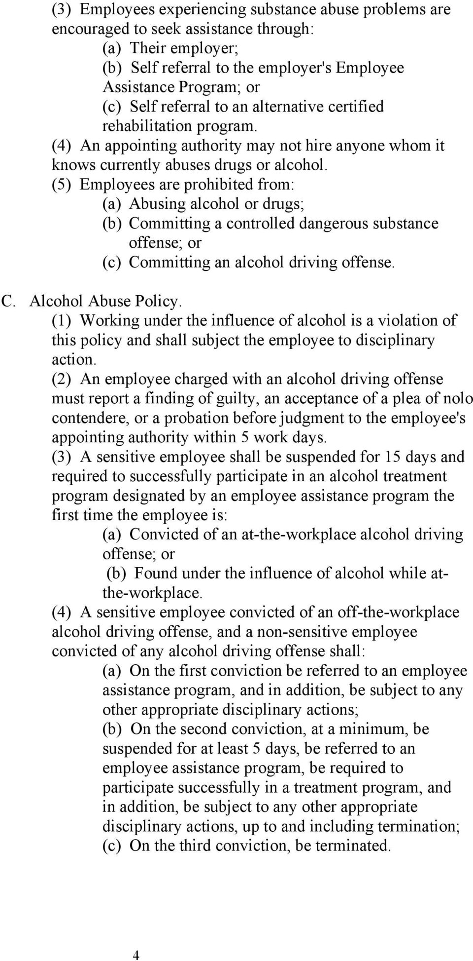 (5) Employees are prohibited from: (a) Abusing alcohol or drugs; (b) Committing a controlled dangerous substance offense; or (c) Committing an alcohol driving offense. C. Alcohol Abuse Policy.