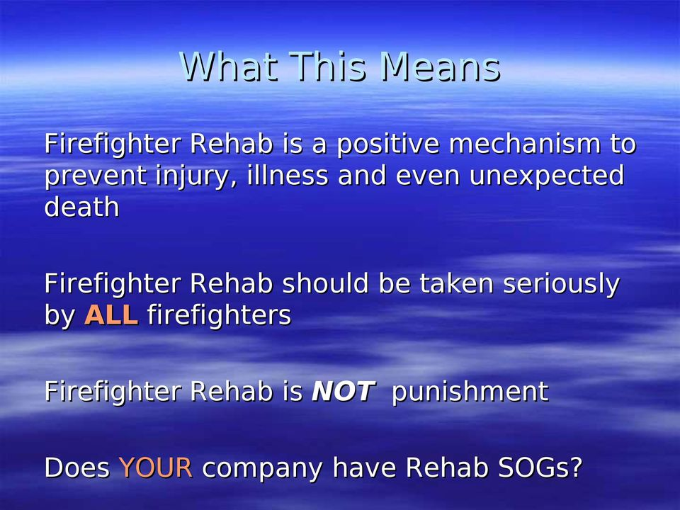 Rehab should be taken seriously by ALL firefighters