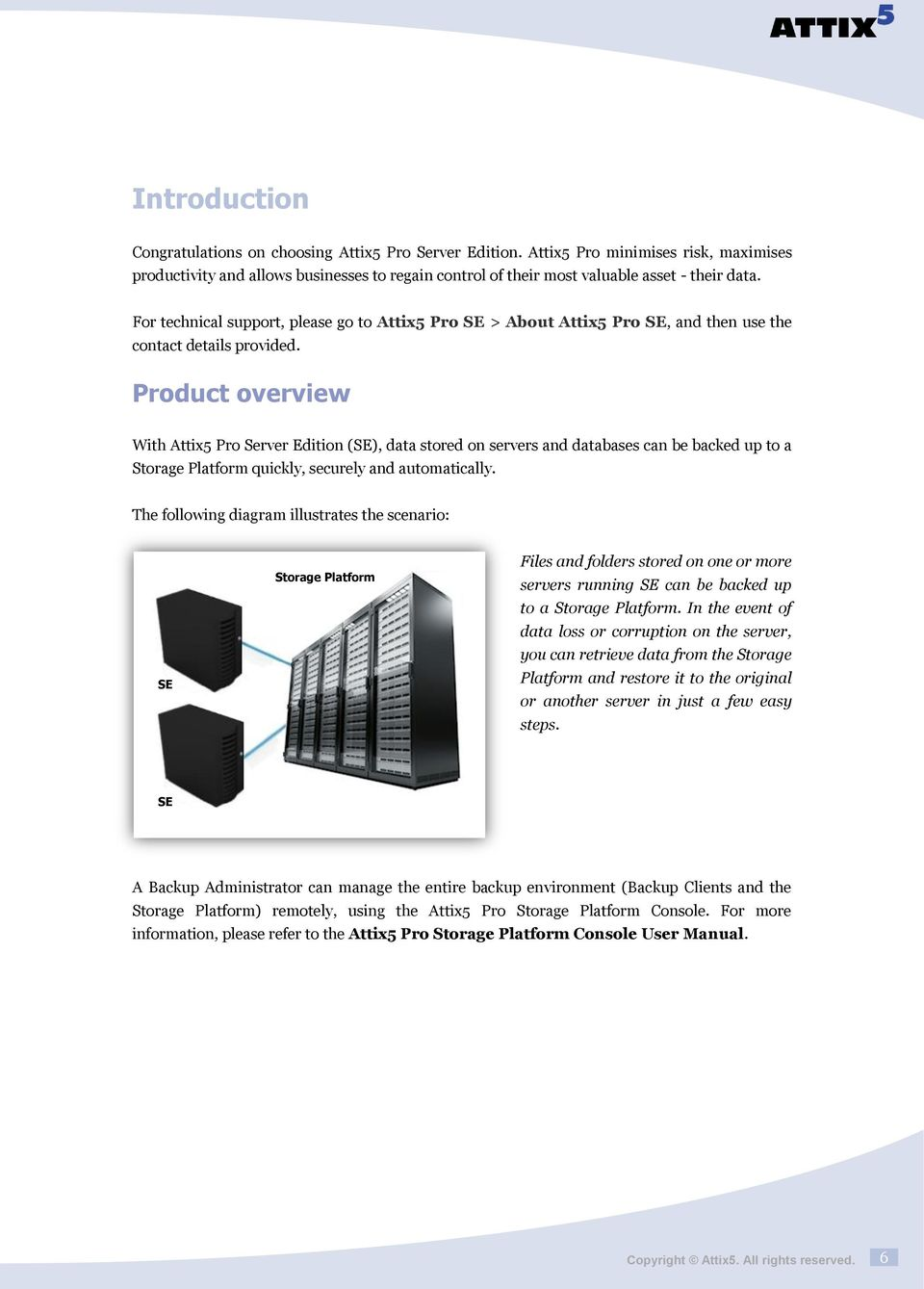 Product overview With Attix5 Pro Server Edition (SE), data stored on servers and databases can be backed up to a Storage Platform quickly, securely and automatically.