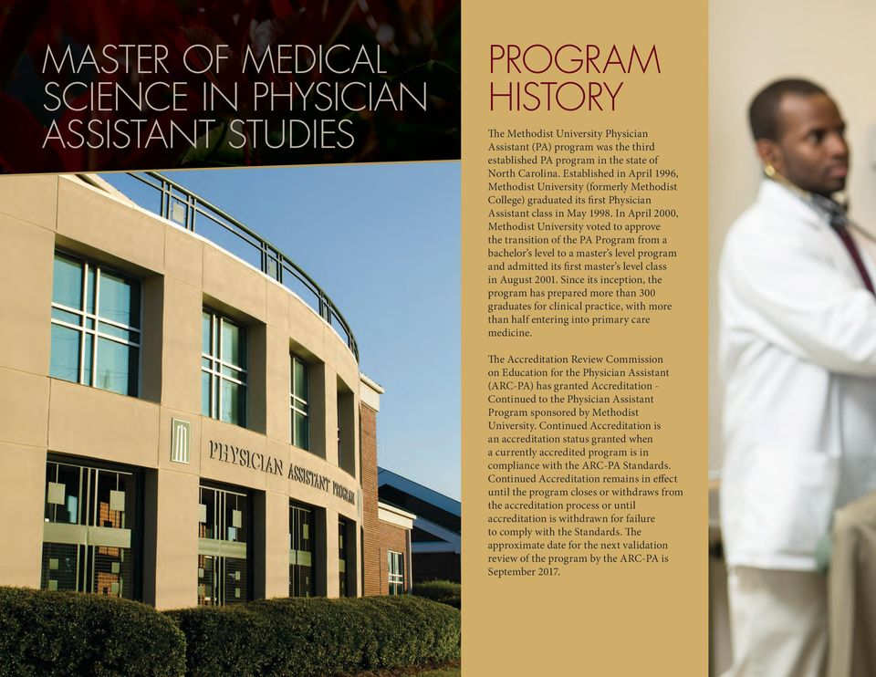 In April 2000, Methodist University voted to approve the transition of the PA Program from a bachelor s level to a master s level program and admitted its first master s level class in August 2001.