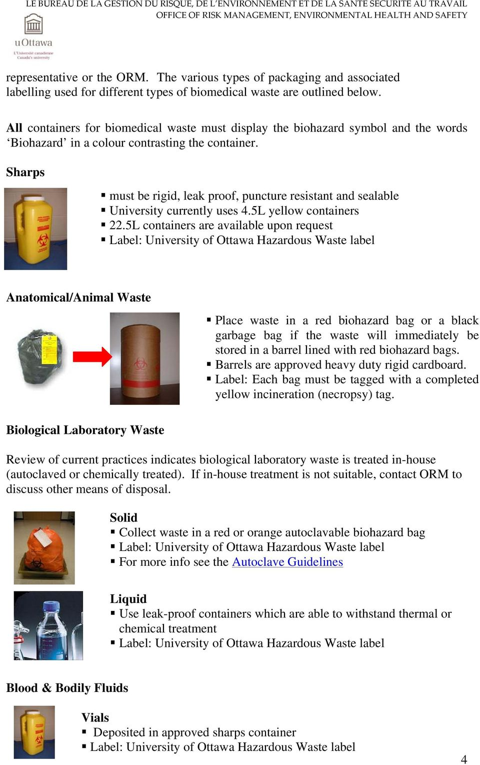 Sharps must be rigid, leak proof, puncture resistant and sealable University currently uses 4.5L yellow containers 22.