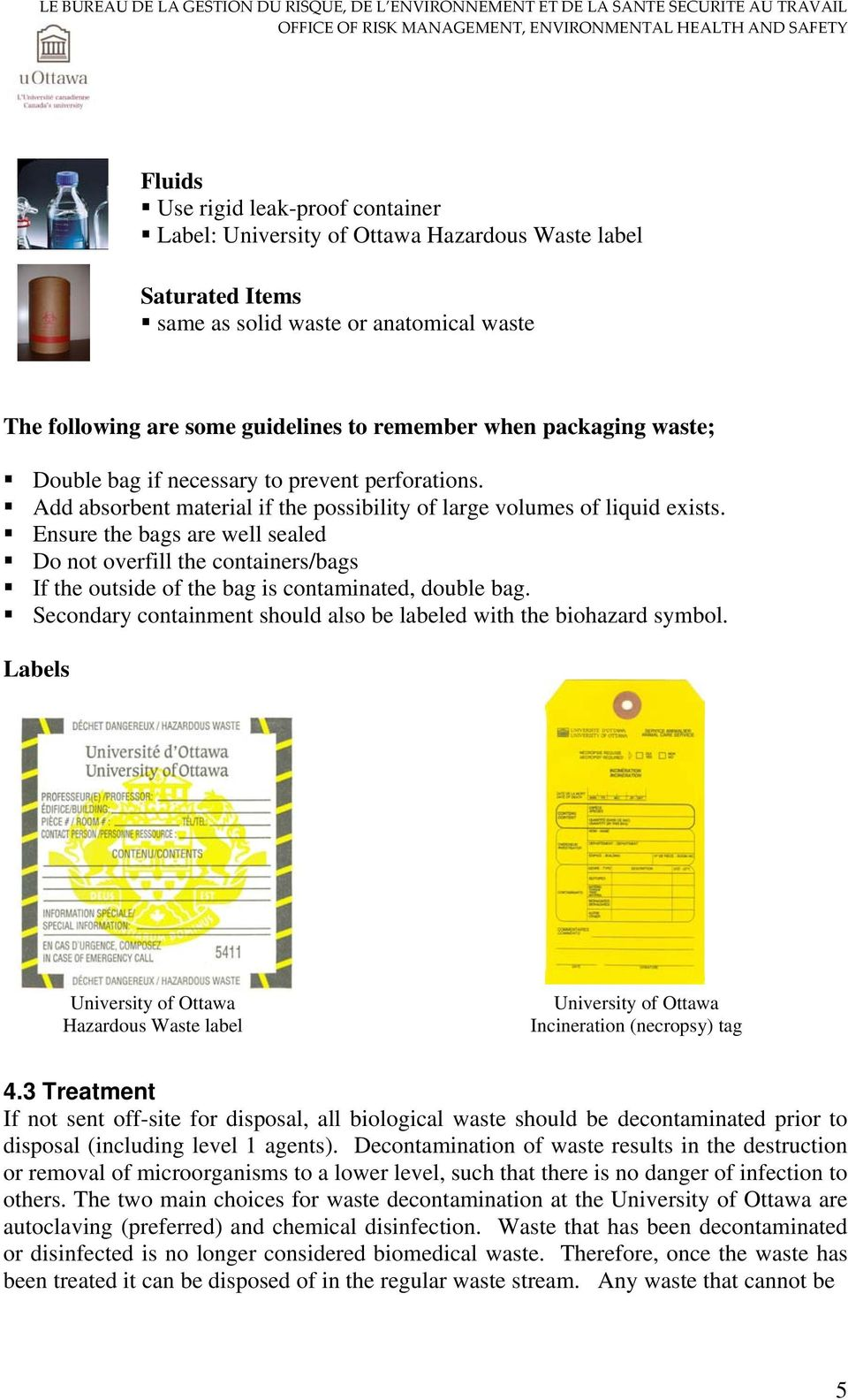 Ensure the bags are well sealed Do not overfill the containers/bags If the outside of the bag is contaminated, double bag. Secondary containment should also be labeled with the biohazard symbol.