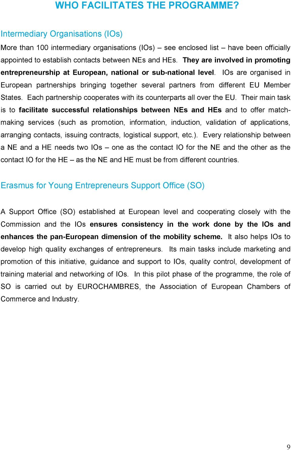 They are involved in promoting entrepreneurship at European, national or sub-national level.