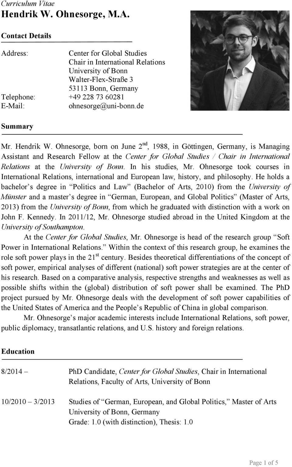 Hendrik W. Ohnesorge, born on June 2nd, 1988, in Göttingen, Germany, is Managing Assistant and Research Fellow at the Center for Global Studies / Chair in International Relations at the.