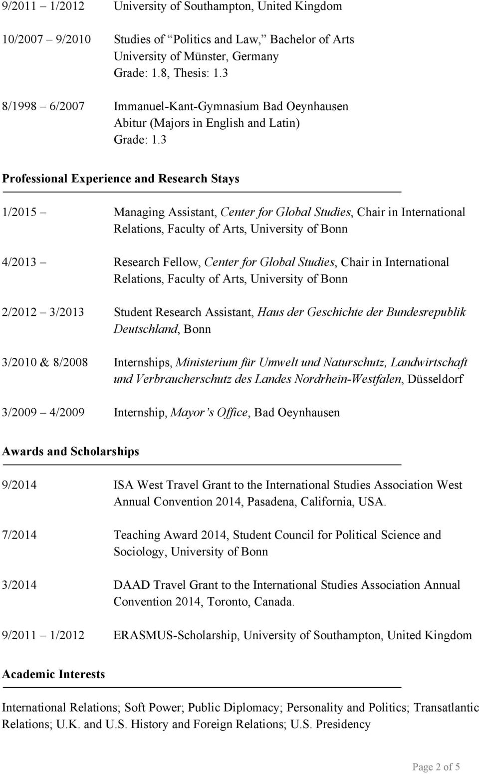 3 Professional Experience and Research Stays 1/2015 Managing Assistant, Center for Global Studies, Chair in International Relations, Faculty of Arts, 4/2013 Research Fellow, Center for Global