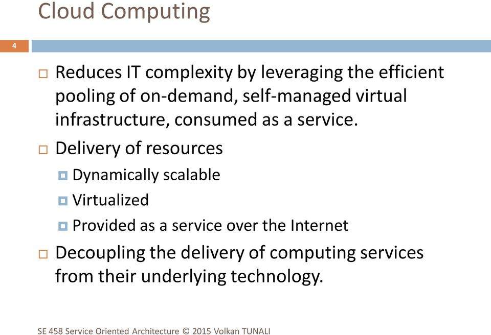 Delivery of resources Dynamically scalable Virtualized Provided as a service
