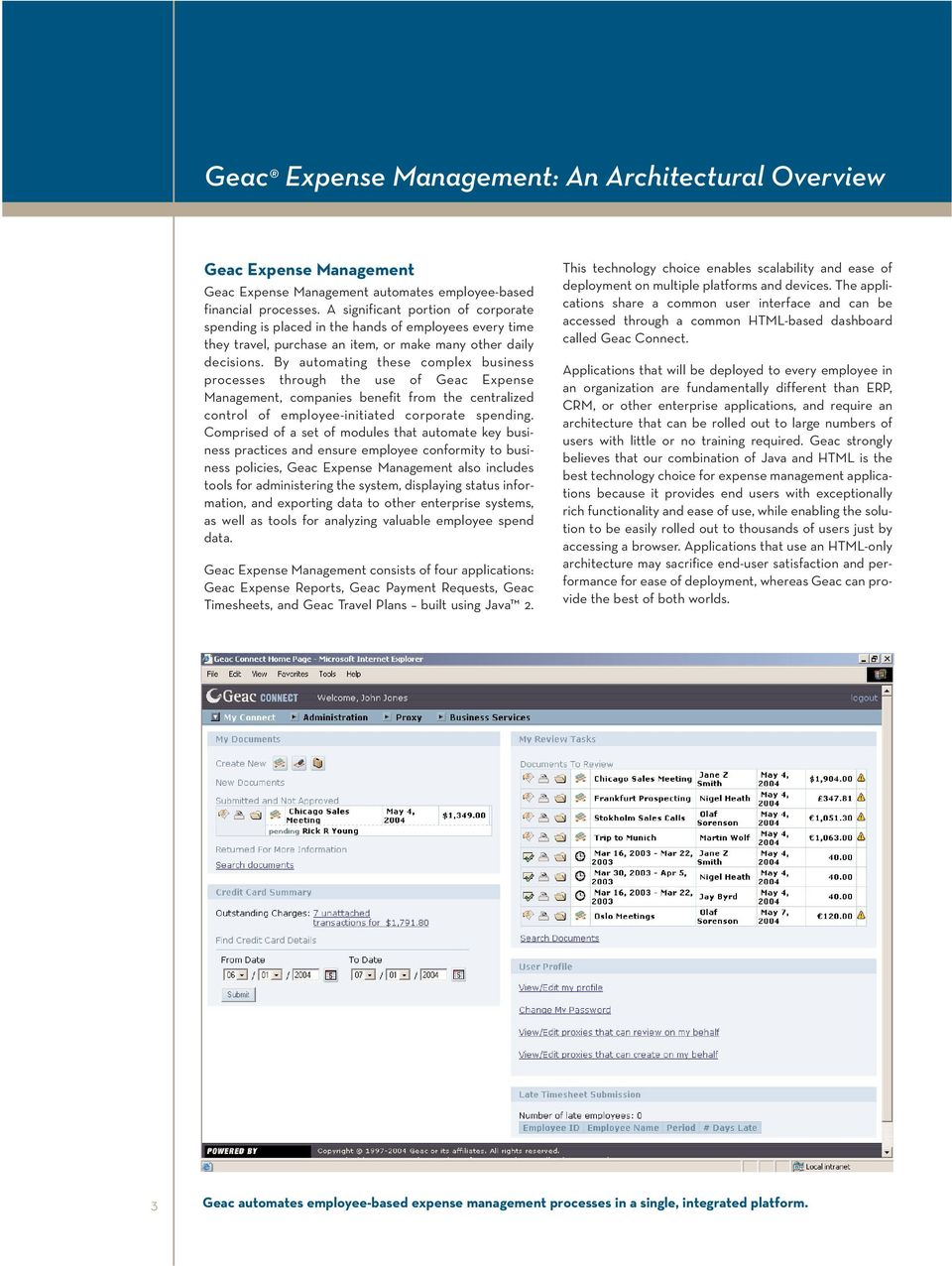 By automating these complex business processes through the use of Geac Expense Management, companies benefit from the centralized control of employee-initiated corporate spending.