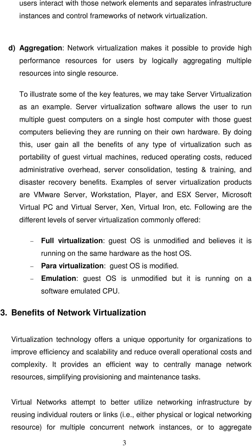 To illustrate some of the key features, we may take Server Virtualization as an example.
