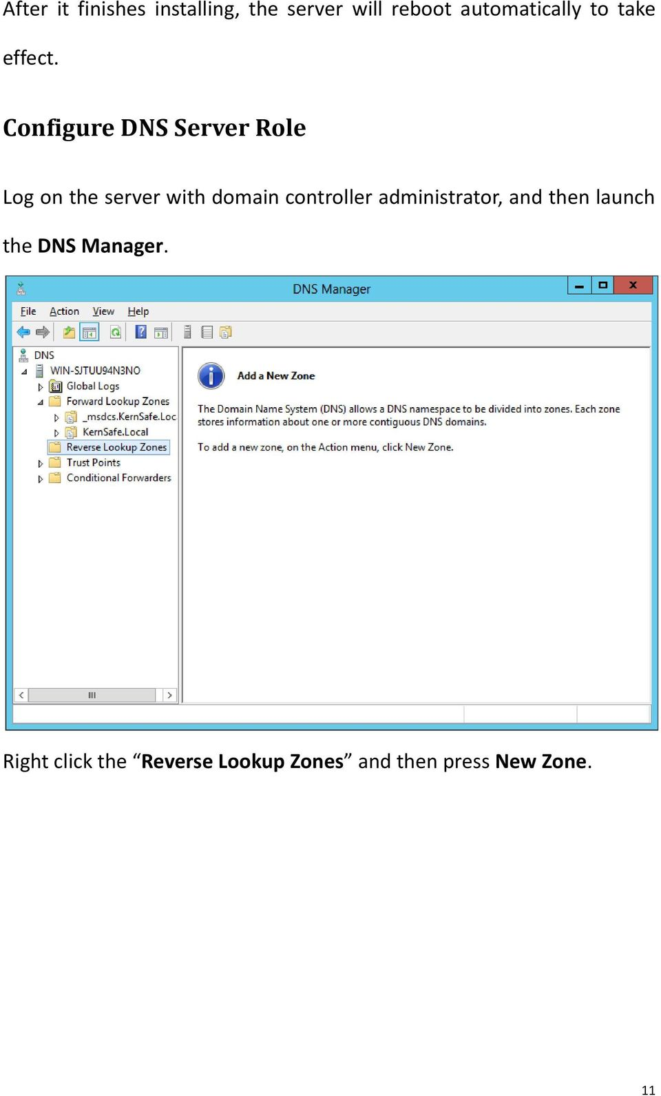 Configure DNS Server Role Log on the server with domain