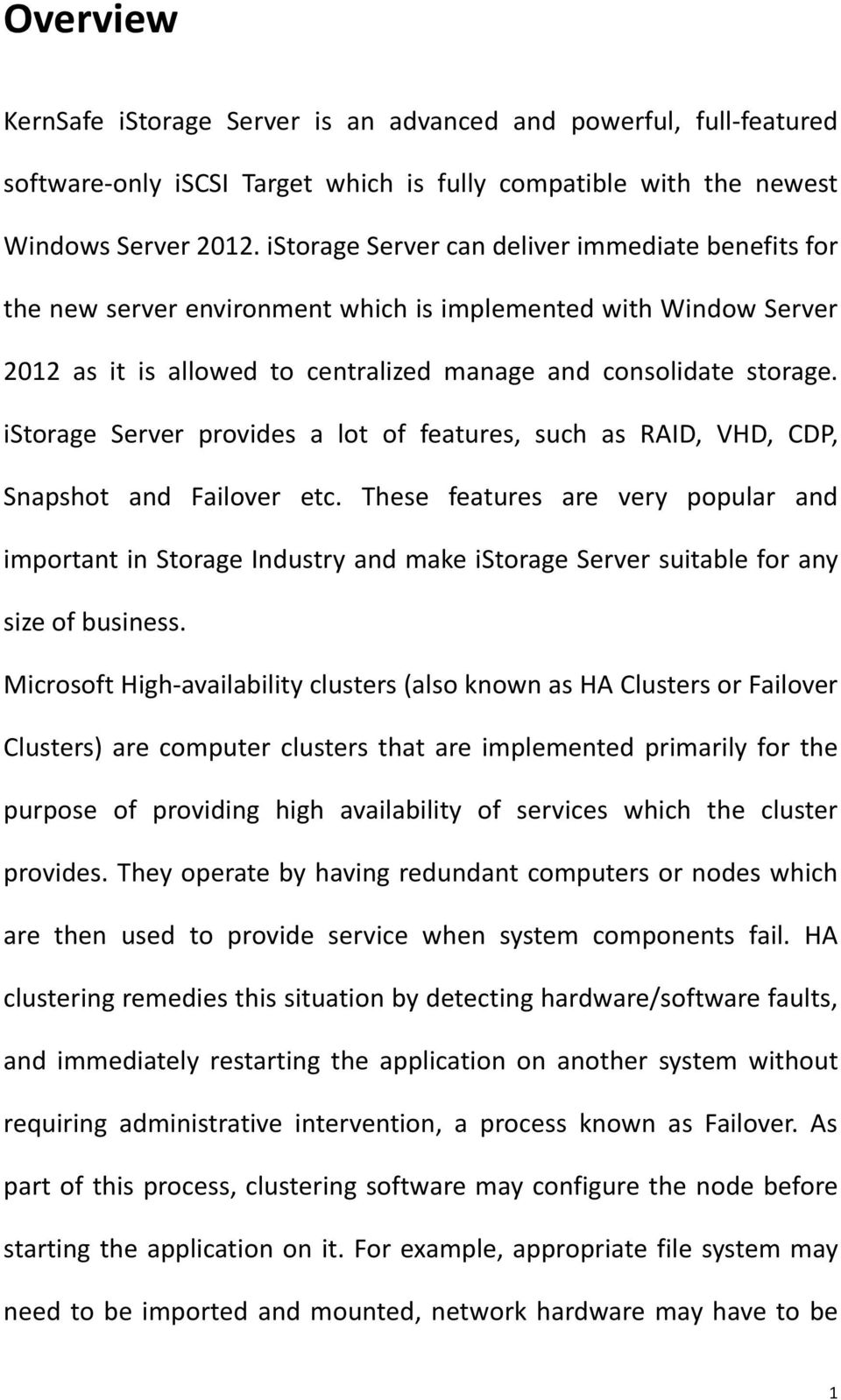istorage Server provides a lot of features, such as RAID, VHD, CDP, Snapshot and Failover etc.
